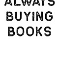 Book Shirt Always Buying Dark Reading Authors Librarian Writer Gift by J P