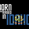 Born And Raised In Idaho Birthday Gift Nice Design by StyloMart Tees
