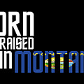 Born And Raised In Montana Birthday Gift Nice Design by StyloMart Tees