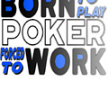 Born To Play Poker Forced To Go To Work Poker Player Gambling by Kanig Designs