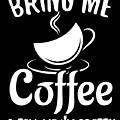 Bring Me Coffee And Tell Me Im Pretty by Trisha Vroom