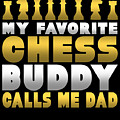Chess Player My Favorite Chess Buddy Calls Me Dad Fathers Day Gift by Kanig Designs