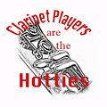 Clarinet Players Are The Hotties 5026.02 by M K Miller