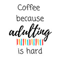 Coffee Because Adulting Is Hard by Positively Quirky