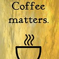Coffee Matters by Kristy Pyron