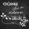 Come Let Us Adore Him Chalkboard Artwork by Georgeta Blanaru