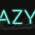 Crazy - Neon Sign 1 by David Hargreaves