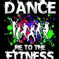 Dance Me To The Fitness by Trisha Vroom