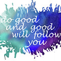 Do Good And Good Will Follow You by Irina Sztukowski