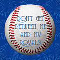 Do Not Get Between Me And My Royals 1 Square by Andee Design