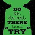 Do Or Do Not There Is No Try. - Yoda Movie Minimalist Quotes Poster by Lab No 4 The Quotography Department
