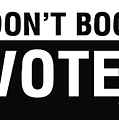 Don't Boo Vote- Art By Linda Woods by Linda Woods