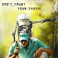 Dont Trust Your Caddie by Miki De Goodaboom