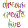 Dream Create Live #motivational #typography #shoppixels by Menega Sabidussi