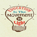 Education Is The Movement To Light Inspirational Quote by Quote Design