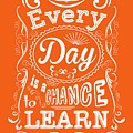 Every Day Is A Chance To Learn Motivating Quotes Poster by Lab No 4