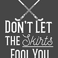 Field Hockey Players Gift Dont Let The Skirts Fool You by Mike G