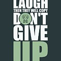 First They Will Laugh Then They Will Copy Dont Give Up Gym Motivational Quotes Poster by Lab No 4