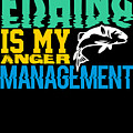 Fishing Is My Anger Management by Kaylin Watchorn