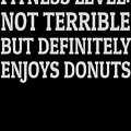 Fitness Level Not Terrible Donuts by Trisha Vroom