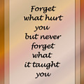 Forget What Hurt You... by Carol Crisafi