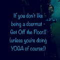 Get Off The Floor Yoga Mat by Jacqueline Manos