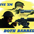 Give Em Both Barrels - Ww2 Propaganda by War Is Hell Store