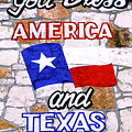 God Bless Amreica And Texas 3 by Marilyn Hunt