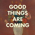 Good Things Are Coming by Georgia Fowler