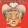 Got A Live One Here by Commander Cody
