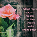 I Do Not Regret My Past. I Regret The Time I Wasted On The Wrong by Daniel Ghioldi