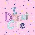 I Donut Care by Kathleen Sartoris