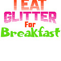 I Eat Glitter For Breakfast by Kaylin Watchorn