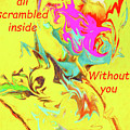 I Feel All Scrambled Inside Without You by Kay Brewer