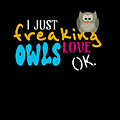 I Just Freaking Love Owls Ok by Sourcing Graphic Design