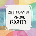 I Know Right- Birthday Art By Linda Woods by Linda Woods