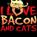 I Love Bacon And Cats by Sourcing Graphic Design