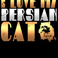 I Love My Persian Cat by Sourcing Graphic Design
