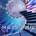 I Love You To The Moon And Back by Laurel D Rund