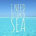 I Need Vitamin Sea by Crystal Fogleman