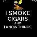 I Smoke Cigars And Know Things by Trisha Vroom