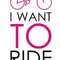 I Want To Ride My Bike by Magdalena Raszewska