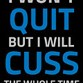 I Wont Quit But I Will Cuss The Whole Time by Trisha Vroom