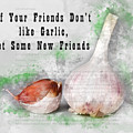 If Your Friends Dont Like Garlic, Get Some New Friends by Anthony Murphy