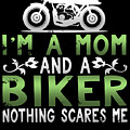 Im A Mom And A Biker Nothing Scares Me by Sourcing Graphic Design