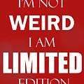 I'm Not Weird, I Am Limited Edition by Joseph Emeka