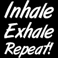 Inhale Exhale Repeat by Kaylin Watchorn