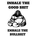 Inhale The Good Shit, Exhale The Bullshit by Dennys Castellanos