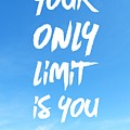 Inspirational Quote Your Only Limit Is You Vertical by Matthias Hauser