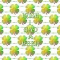 Irish I Had A Beer Typography by Kathleen Sartoris